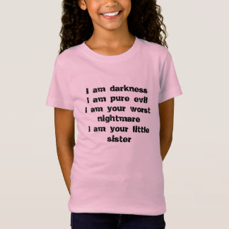 Darkness, pure evil, worst nightmare,little sister T-Shirt