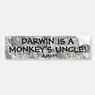 Darwin is a monkey's uncle! bumper sticker
