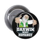 Darwin Is My Homeboy (Full Colour) Pin