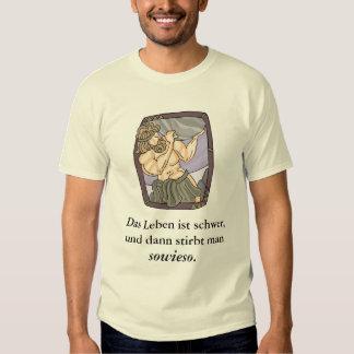 Das Leben ist schwer, und dann stirbt... T Shirt