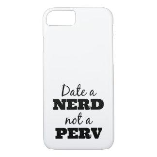 Date a Nerd Not a Perv iPhone 7 Case