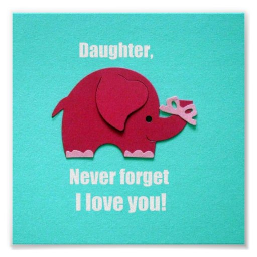 Download Daughter, Never forget I love you! Poster | Zazzle