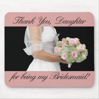 daughter  Thank you for being my Bridesmaid Mouse Pad