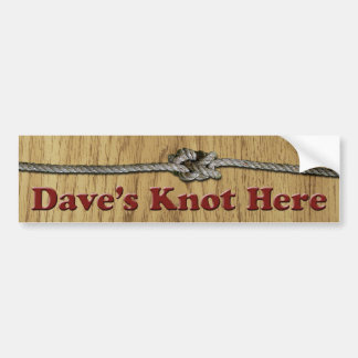 Dave's Knot Here - Bumper Sticker