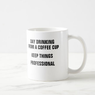 Day drinking from a coffee cup keeps things profes basic white mug