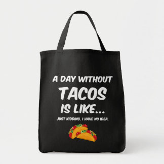Day Without Tacos Tote Bag
