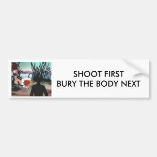 ddandegghead, SHOOT FIRSTBURY THE BODY NEXT Bumper Sticker