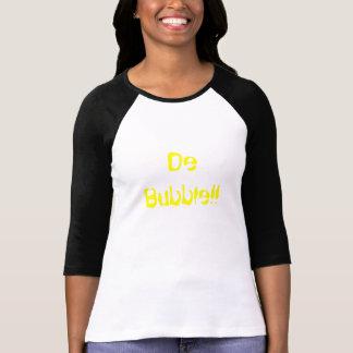 De Bubble!! Tshirts