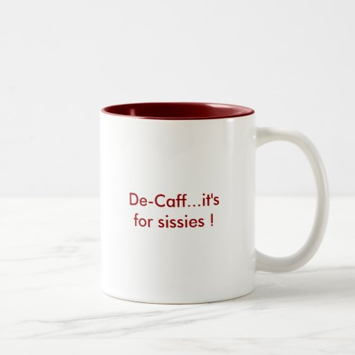 De-Caff...it's for sissies ! Mug