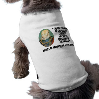 de Montaigne World's Troubles Questions Of Grammar Sleeveless Dog Shirt