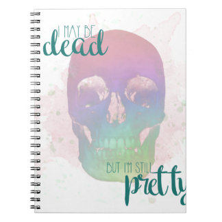 Dead But Still Pretty Notebook