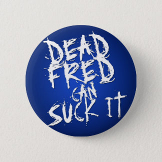 """Dead Fred Can Suck It"" (Blue) 6 Cm Round Badge"