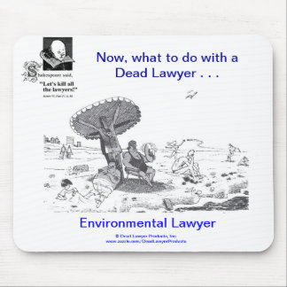 Dead Lawyer™ Environmental Lawyer Mousepad