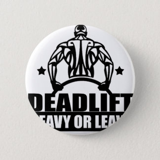 dead lift heavy or leave 6 cm round badge