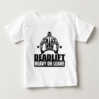 dead lift heavy or leave baby T-Shirt