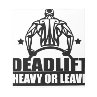 dead lift heavy or leave notepad