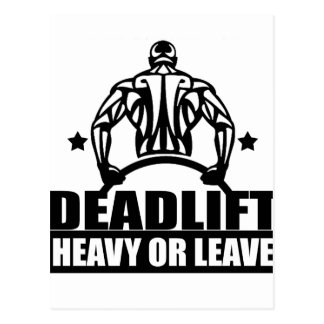 dead lift heavy or leave postcard