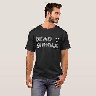 Dead Serious - Reverse T-Shirt