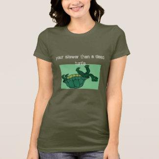 dead turtle, your slower then a dead turtle T-Shirt