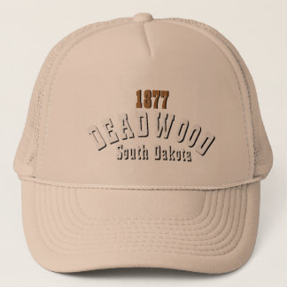 Deadwood South Dakota 1876 or 77 or 78 or 79 Trucker Hat