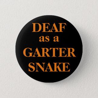 DEAF as a GARTER SNAKE 6 Cm Round Badge
