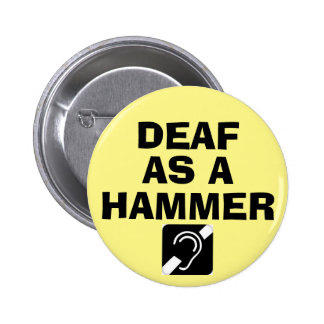 DEAF as a HAMMER 6 Cm Round Badge