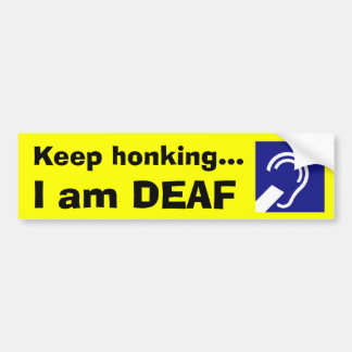 Deaf, Keep honking..., I am DEAF Bumper Sticker