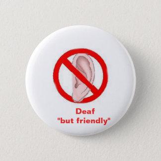 "deaf signedone,    Deaf  ""but friendly"" 6 Cm Round Badge"