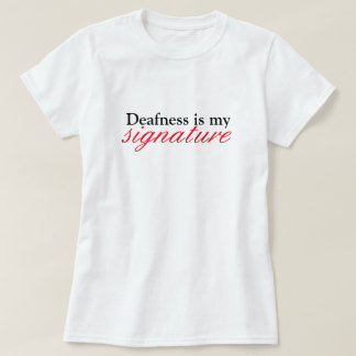 Deafness is my signature T-Shirt