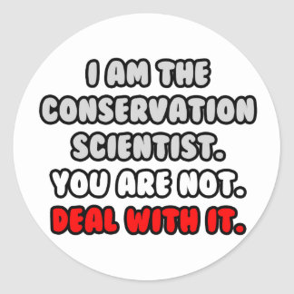 Deal With It ... Funny Conservation Scientist Round Stickers