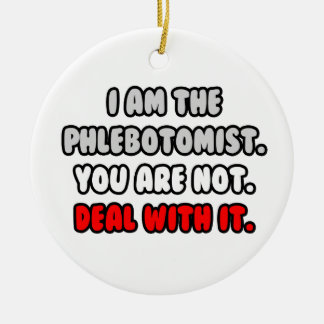 Deal With It ... Funny Phlebotomist Ceramic Ornament