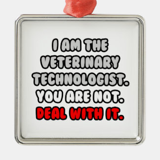 Deal With It ... Funny Veterinary Technologist Metal Ornament
