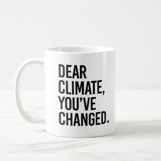 Dear Climate, You've Change - - Pro-Science - Coffee Mug