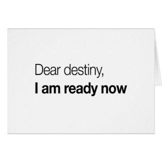 Dear Destiny, I Am Ready Now Card