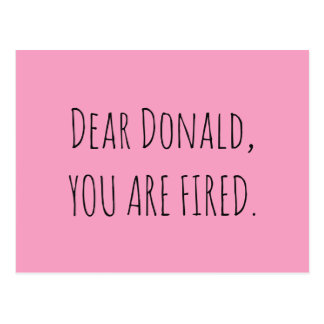 Dear Donald, You Are Fired Postcard