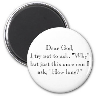 "Dear God,I try not to ask, ""Why"" but just this ... 6 Cm Round Magnet"