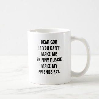 Dear god if you cant make me skinny please make m coffee mug