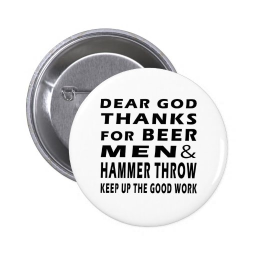 Dear God Thanks For Beer Men and Hammer throw Pinback Buttons