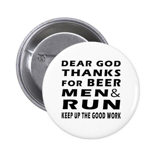 Dear God Thanks For Beer Men and Run Pinback Button