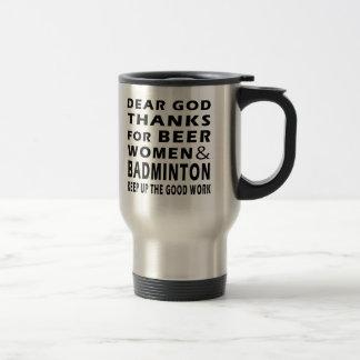 Dear God Thanks For Beer Women and Badminton Travel Mug