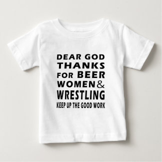 Dear God Thanks For Beer Women and Wrestling Baby T-Shirt