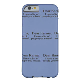 Dear karma I have a list of people you missed Barely There iPhone 6 Case