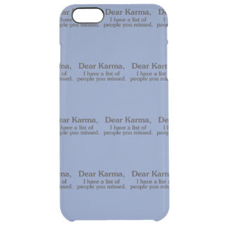 Dear karma I have a list of people you missed Clear iPhone 6 Plus Case