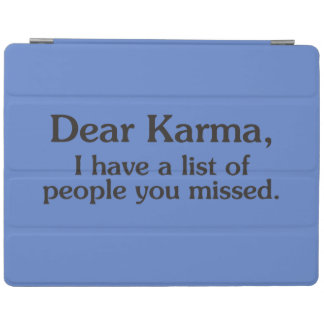 Dear karma I have a list of people you missed iPad Cover