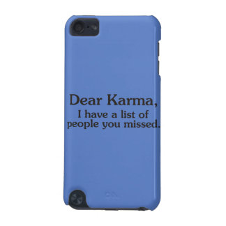 Dear karma I have a list of people you missed iPod Touch 5G Case