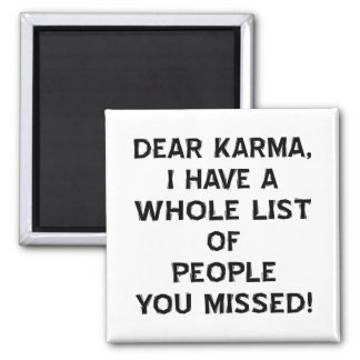 Dear Karma I Have A Whole List Of People You Magnet