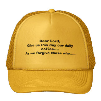 Dear Lord,Give us this day our daily coffee....... Cap