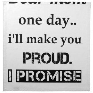 dear mom one day.. i'll make you proud. i promise. cloth napkin