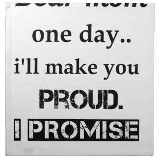 dear mom one day.. i'll make you proud. i promise. napkin