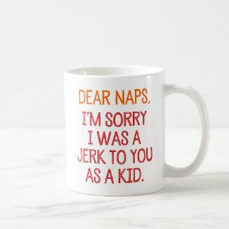 Dear Naps, I'm Sorry I Was A Jerk To You As A Kid Basic White Mug